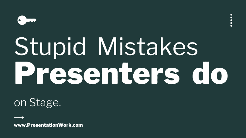 9 Stupid Things that Presenters do on Stage while their Presentations - Presentation Skills