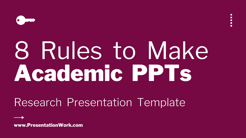Scientific, Academic and Research Presentation Making Principles - 8 Rules for Making Research PPT