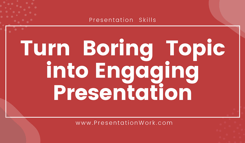 Photo of Turn Boring Topic into an Engaging Presentation with 6 Tips – Get Audience Attention